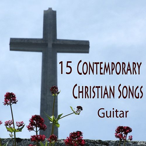 15 Contemporary Christian Songs: Guitar by The O'Neill Brothers Group