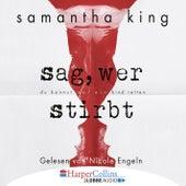 Sag, wer stirbt von Samantha King