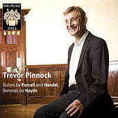 Purcell & Handel: Suites -  Haydn: Sonatas (Wigmore Hall Live) by Trevor Pinnock