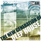 The New Generation of Deep House by Various Artists