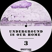 Underground Is Our Home, Vol. 3 by Various Artists