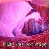 39 White Noise Tracks For Sleep by White Noise For Baby Sleep