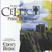 Play & Download The Best Of Celtic Praise & Worship Vol. 1 by Eden's Bridge | Napster