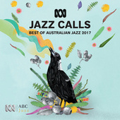 Jazz Calls: Best Of Australian Jazz 2017 by Various Artists
