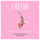 Keep Your Love On Me (Remixes) by FREED-O