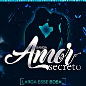 Larga Esse Bosal by Banda Amor Secreto