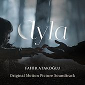 Ayla (Original Motion Picture Soundtrack) by Fahir Atakoglu