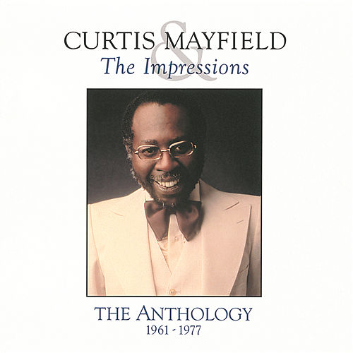 Play & Download The Anthology 1961-1977 by Curtis Mayfield | Napster