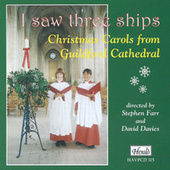 I Saw Three Ships: Christmas Carols from Guildford Cathedral by David Davies