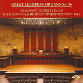 Play & Download Great European Organs No. 56: Sheffield City Hall by John Scott Whiteley | Napster
