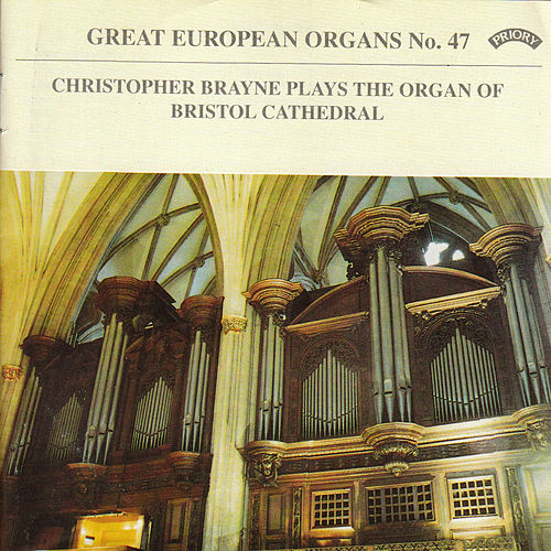 Great European Organs No.47: Bristol Cathedral by Christopher Brayne