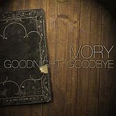 Play & Download Goodnight, Goodbye by Ivory | Napster