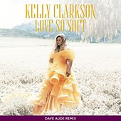 Love So Soft (Dave Aude Remix) by Kelly Clarkson