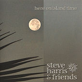 Play & Download Here On Island Time by Steve Harris | Napster