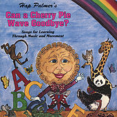 Can a Cherry Pie Wave Goodbye? Songs for Learning Through Music and Movement by Hap Palmer
