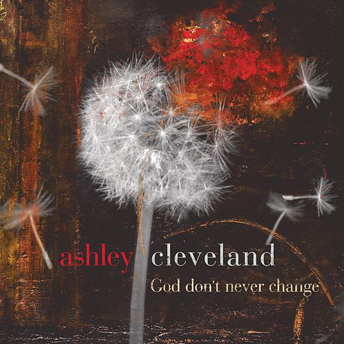 Play & Download God Don't Never Change by Ashley Cleveland | Napster