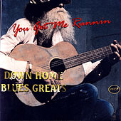 Play & Download You Got Me Runnin': Down Home Blues Greats by Various Artists | Napster