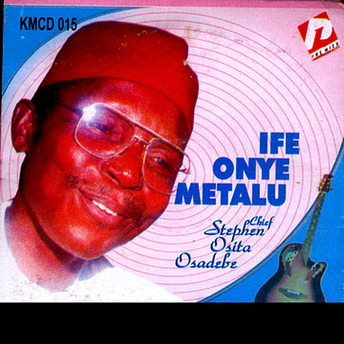 Ife Onye Metalu by Chief Stephen Osita Osadebe