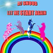 Let Me Start Again by DJ Snood