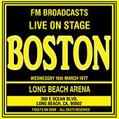 Live On Stage FM Broadcasts -  Long Beach Arena 16th March 1977 by Boston