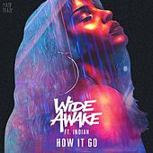 How It Go (feat. Indiah) by Wide Awake