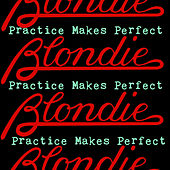 Practice Makes Perfect by Blondie