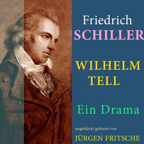 Friedrich von Schiller: Wilhelm Tell. Ein Drama (Ungekürzte Lesung) von Jürgen Fritsche