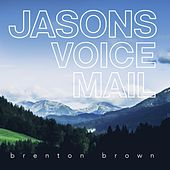 Jasons Voicemail by Brenton Brown