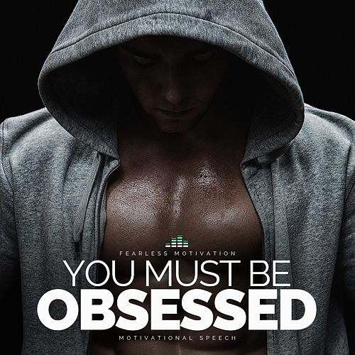 You Must Be Obsessed (Motivational Speech) by Fearless Motivation