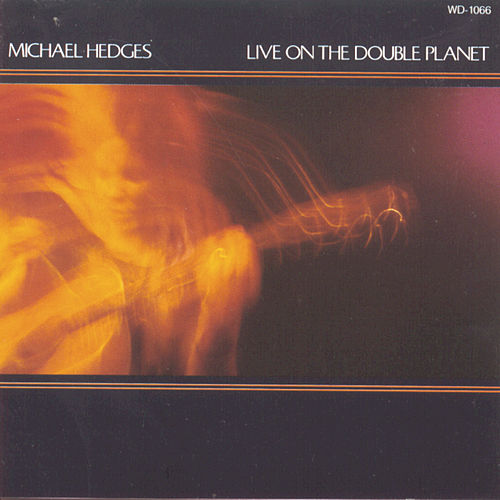 Play & Download Live On The Double Planet by Michael Hedges | Napster