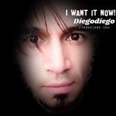 I Want It Now by Diego Diego