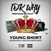 Idk Why by Young Short