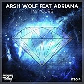 I'm Yours (feat. Adriana) by Arsh Wolf