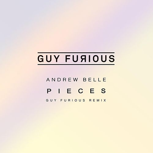 Pieces (Guy Furious Remix) by Andrew Belle