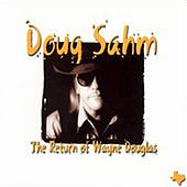 Play & Download The Return Of Wayne Douglas by Doug Sahm | Napster