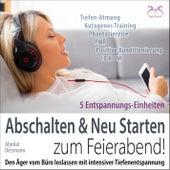Abschalten & Neu Starten zum Feierabend! Den Ärger vom Büro loslassen mit intensiver Tiefenents by Torsten Abrolat