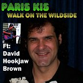Walk on the Wildside (feat. David Hookjaw Brown) by Paris Kis