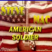 American Soldier by Steve Mac