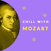 Chill with Mozart (Enjoy the coolest melodies of Wolfgang Amadeus Mozart) by Various Artists