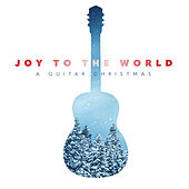Joy to the World: A Guitar Christmas by Ryan Tilby
