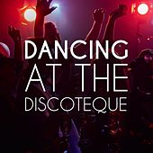 Dancing at the Discoteque by Various Artists
