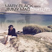 Mary Black Sings Jimmy MacCarthy by Mary Black