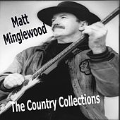 Play & Download The Country Collections by Matt Minglewood | Napster