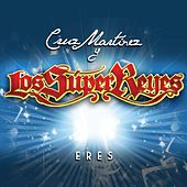 Play & Download Eres by Cruz Martinez presenta Los Super Reyes | Napster