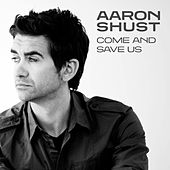 Play & Download Come And Save Us by Aaron Shust | Napster