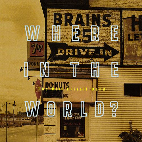 Where In The World? by Bill Frisell