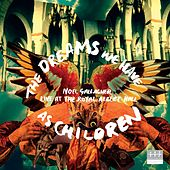 The Dreams We Have As Children [Live For Teenage Cancer Trust] by Noel Gallagher's High Flying Birds