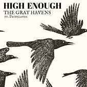 High Enough (feat. Propaganda) by The Gray Havens
