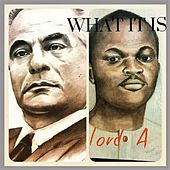 What It Is by Lord A