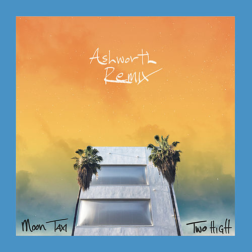 Two High (Ashworth Remix) by Moon Taxi